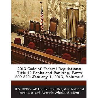 2013-Code des Eidgenössischen Vorschriften Titel 12 Banken und Banking Teile 500599 1. Januar 2013 Band 6 von US Büro des Bundes registrieren Nati