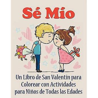 S Mo Un libro de San Valentn para colorear con actividades para nios de todas las edades by Enterprises & Mojo