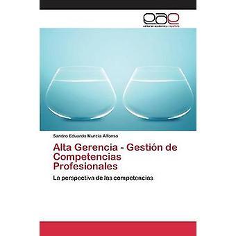 Alta Gerencia  Gestin de Competencias Profesionales by Murcia Alfonso Sandro Eduardo