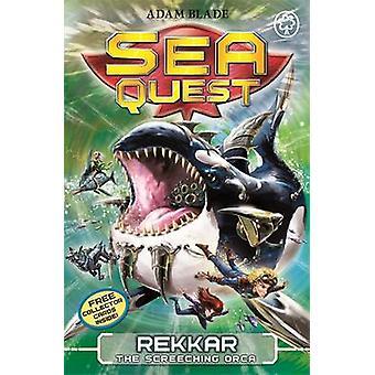 Rekkar the Screeching Orca by Adam Blade - 9781408328613 Book