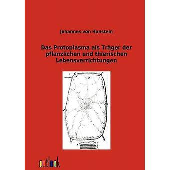 Das protoplasma ALS Trger der pflanzlichen und thierischen Lebensverrichtungen by von Hanstein & Johannes