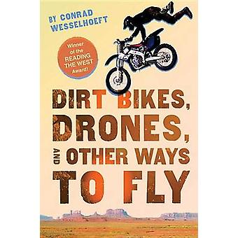 Dirt Bikes - Drones - and Other Ways to Fly by Conrad Wesselhoeft - 9