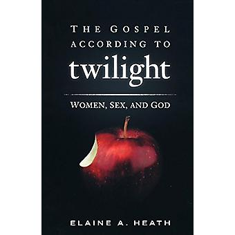 The Gospel according to Twilight - Women - Sex - and God by The Gospel