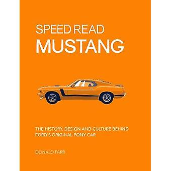 Speed Read Mustang - The History - Design and Culture Behind Ford's Or