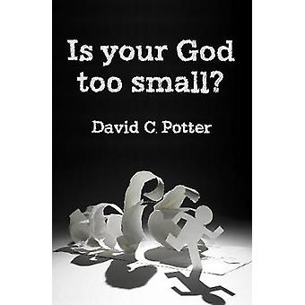 Is Your God Too Small? - Enlarging our vision in the face of life's st