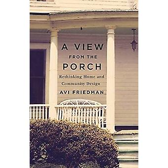 A View from the Porch - Rethinking Home and Community Design by Avi Fr