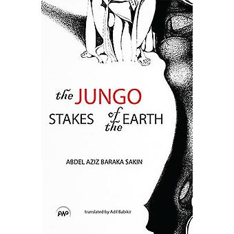 The Jungo - Stakes of the Earth - A Novel by Abdel Aziz-Baraka Sakin -