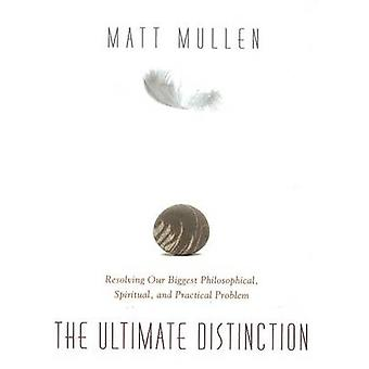 Ultimate Distinction - Resolving Our Biggest Philosophical - Spiritual