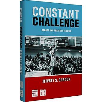 Constant Challenge - Sports and American Judaism by Jeffrey S Gurock -