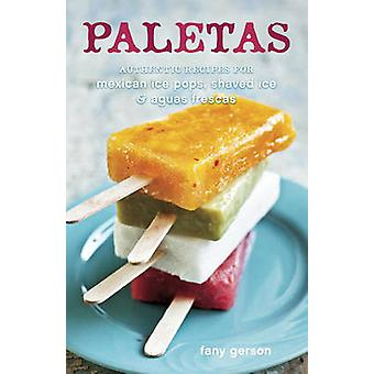 Paletas - Recipes for Mexican Ice Pops - Aguas Frescas - and Shaved Ic