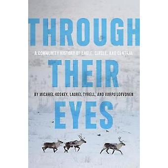 Through Their Eyes - A Community History of Eagle - Circle - and Centr