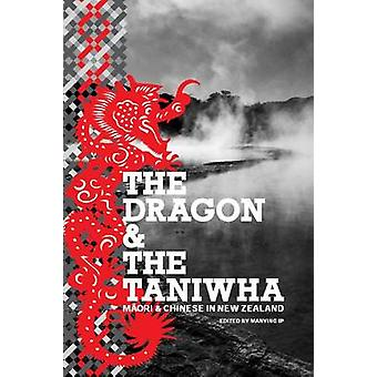 The Dragon and the Taniwha - Maori and Chinese in New Zealand by Manyi