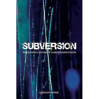 Subversion - The Definitive History of Underground Cinema by Duncan Re