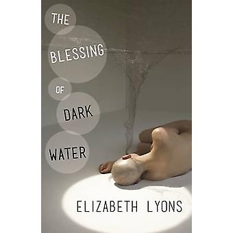 The Blessing of Dark Water by Elizabeth Lyons - 9781938584336 Book