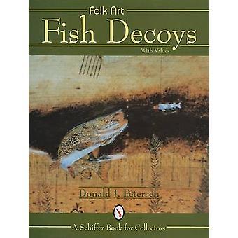Folk Art Fish Decoys by Donald J. Petersen - 9780764300530 Book