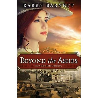 Beyond the Ashes - The Golden Gate Chronicles - Book 2 by Karen Barnet