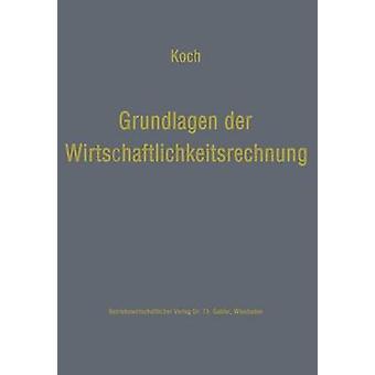 Grundlagen der Wirtschaftlichkeitsrechnung  Probleme der betriebswirtschaftlichen Entscheidungslehre by Koch & Helmut