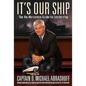 It's Our Ship - The No-Nonsense Guide to Leadership by D. Michael Abra
