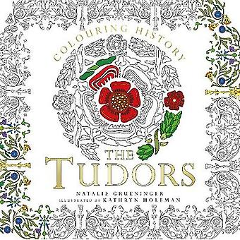 Colouring History The Tudors by Natalie Grueninger