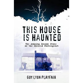 This House is Haunted The True Story of the Enfield Poltergeist by Playfair & Guy Lyon