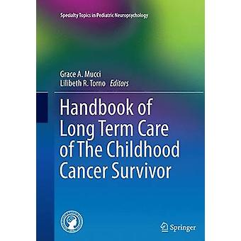 Handbook of Long Term Care of The Childhood Cancer Survivor by Edited by Grace A Mucci & Edited by Lilibeth R Torno