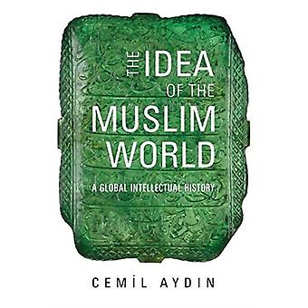 Idea of the Muslim World by Cemil Aydin
