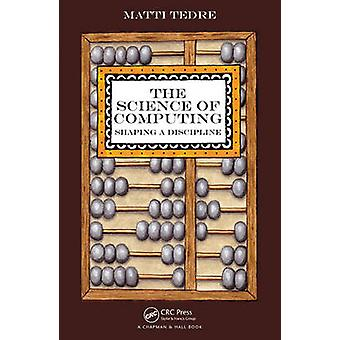 The Science of Computing  Shaping a Discipline by Matti Tedre