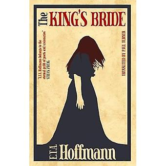 The Kings Bride by E T A Hoffmann & Translated by Paul Turner