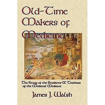 OldTime Makers of Medicine by Walsh & James J.