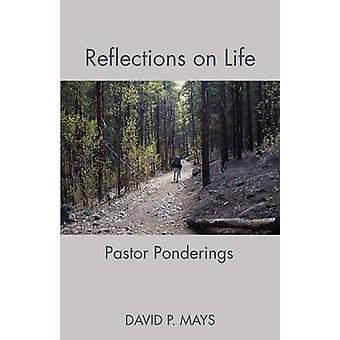 Reflections on Life Pastor Ponderings by Mays & David P.