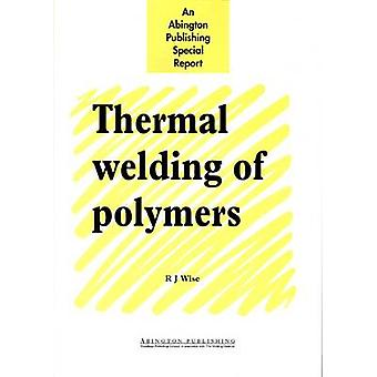 Thermal Welding of Polymers by Wise & R. J.
