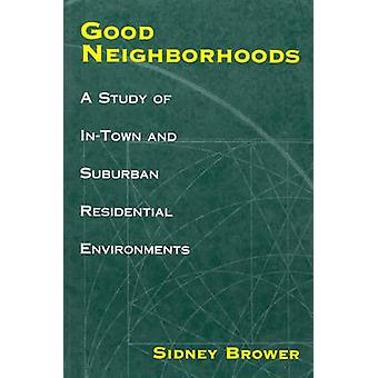 Good Neighborhoods A Study of InTown and Suburban Residential Environments by Brower & Sidney