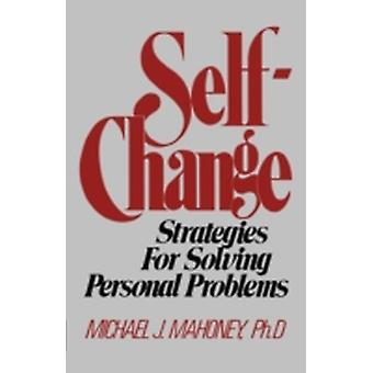 SelfChange Strategies for Solving Personal Problems by Mahoney & Michael J.