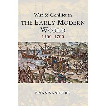 War and Conflict in the Early Modern World 1500  1700 by Sandberg & Brian