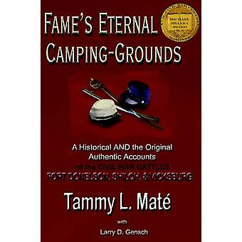 Fames Eternal CampingGrounds A Historical and the Original Authentic Accounts of the Civil War Battles Fort Donelson Shiloh and Vicksburg by Mate & Tammy L.