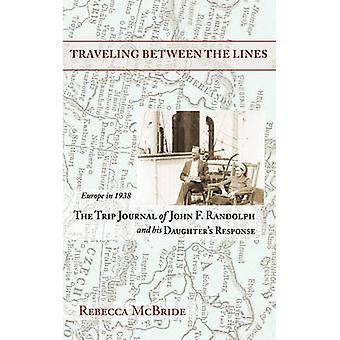 Traveling Between the Lines Europe in 1938 The Trip Journal of John F. Randolph and His Daughters Response by McBride & Rebecca