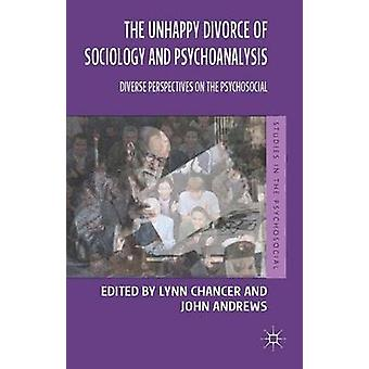 The Unhappy Divorce of Sociology and Psychoanalysis by Chancer & Lynn