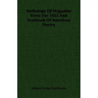 Anthology Of Magazine Verse For 1923 And Yearbook Of American Poetry by Braithwaite & William Stanley
