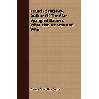 Francis Scott Key Author Of The Star Spangled Banner What Else He Was And Who by Smith & Francis Scott Key