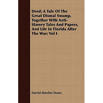 Dred A Tale Of The Great Dismal Swamp Together With AntiSlavery Tales And Papers And Life In Florida After The War Vol I by Stowe & Harriet Beecher
