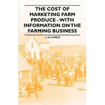 The Cost of Marketing Farm Produce  With Information on the Farming Business by Weld & L. D. H.