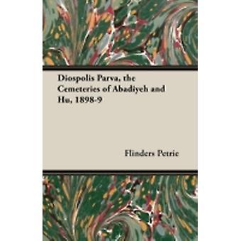Diospolis Parva the Cemeteries of Abadiyeh and Hu 18989 by Petrie & Flinders