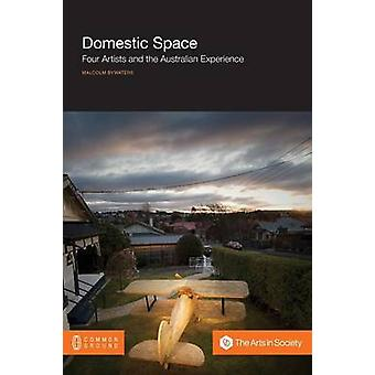 Domestic Space Four Artists and the Australian Experience by Bywaters & Malcolm