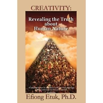 Creativity Revealing the Truth about Human Nature by Etuk & Efiong