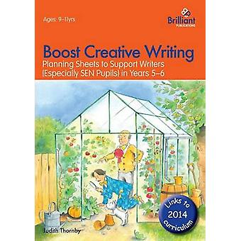 Boost Creative WritingPlanning Sheets to Support Writers Especially Sen Pupils in Years 56 by Thornby & Judith