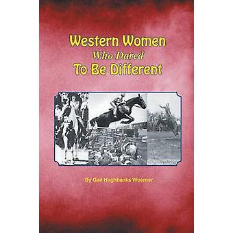 Western Women Who Dared to Be Different by Woerner & Gail Hughbanks