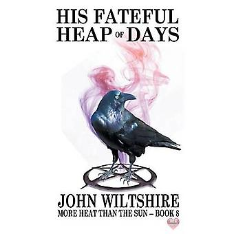 His Fateful Heap of Days by Wiltshire & John