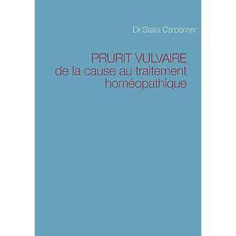 PRURIT VULVAIREde la cause au traitement homopathique by Carpentier & Stella