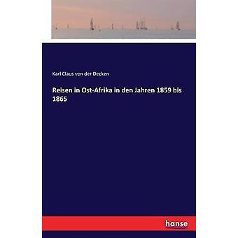 Reisen في OstAfrika في دن Jahren 1859 مكرر 1865 بواسطة فون دير ديكن وكارل كلوز