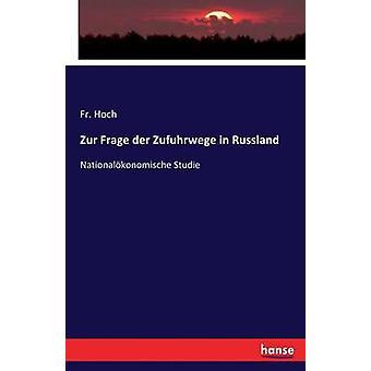 Zur Frage der Zufuhrwege in RusslandNationalkonomische Studie by Hoch & Fr.